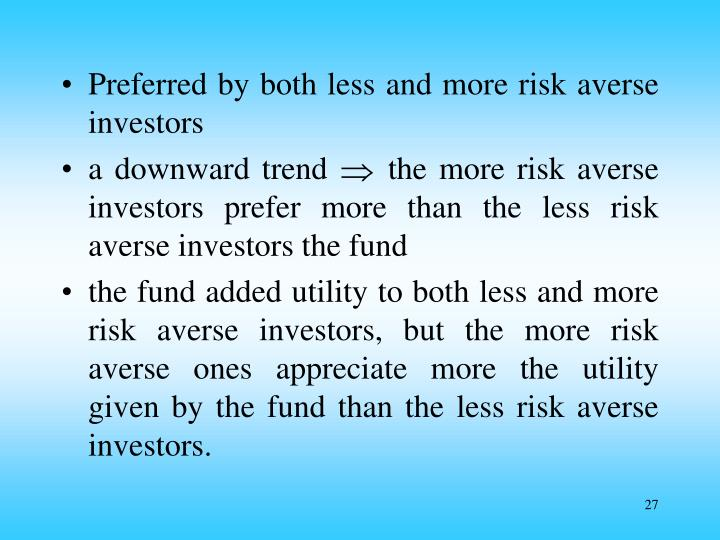 Preferred by both less and more risk averse investors