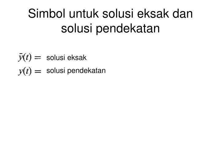 Simbol untuk solusi eksak dan solusi pendekatan