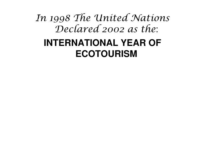In 1998 The United Nations Declared 2002 as the