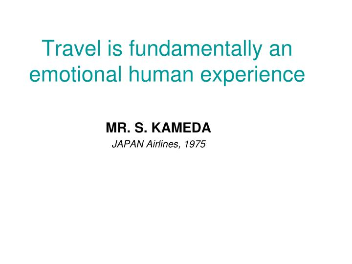 Travel is fundamentally an emotional human experience