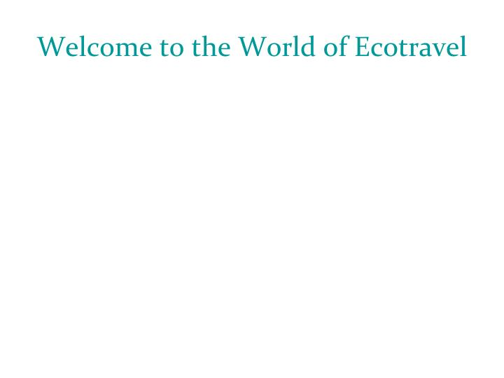 Welcome to the world of ecotravel