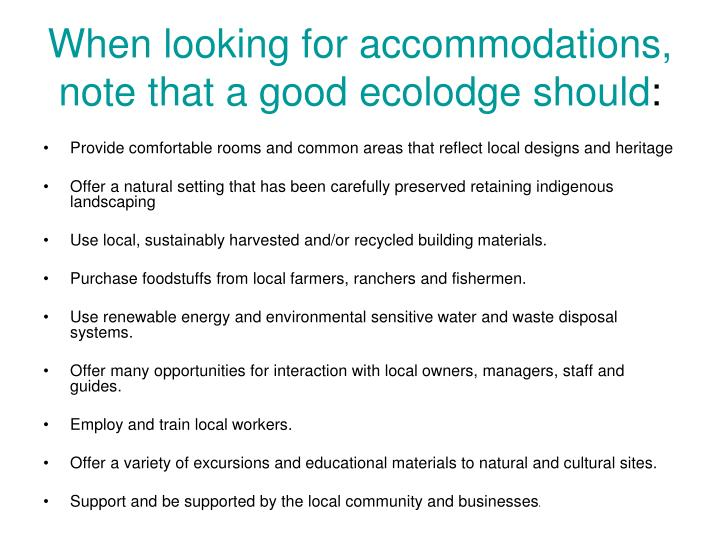 When looking for accommodations, note that a good ecolodge should