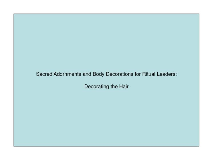 Sacred Adornments and Body Decorations for Ritual Leaders: