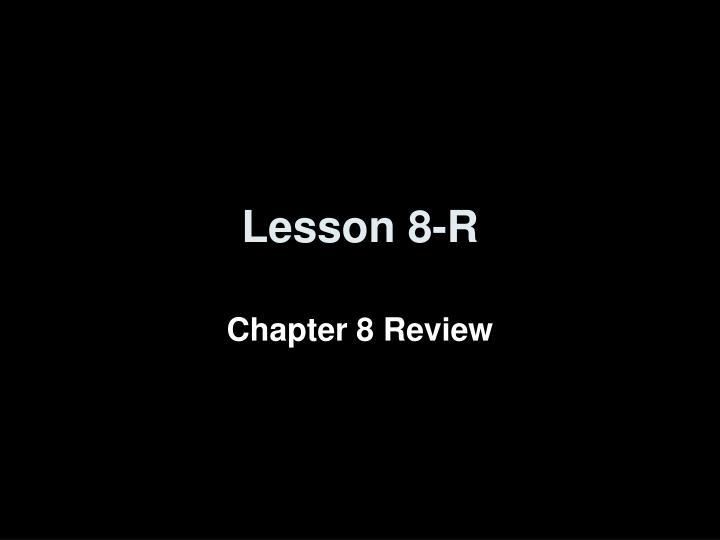 Lesson 8-R