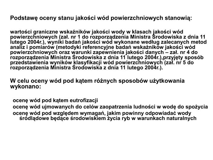 Podstawę oceny stanu jakości wód powierzchniowych stanowią: