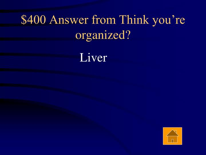 $400 Answer from Think you're organized?
