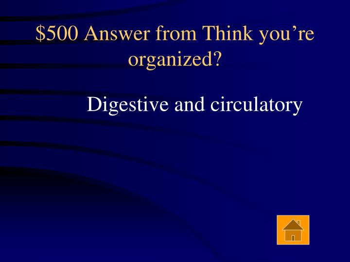 $500 Answer from Think you're organized?