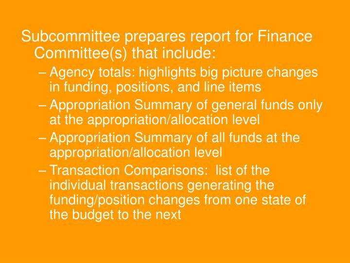 Subcommittee prepares report for Finance Committee(s) that include: