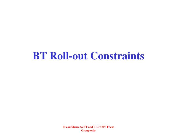 BT Roll-out Constraints