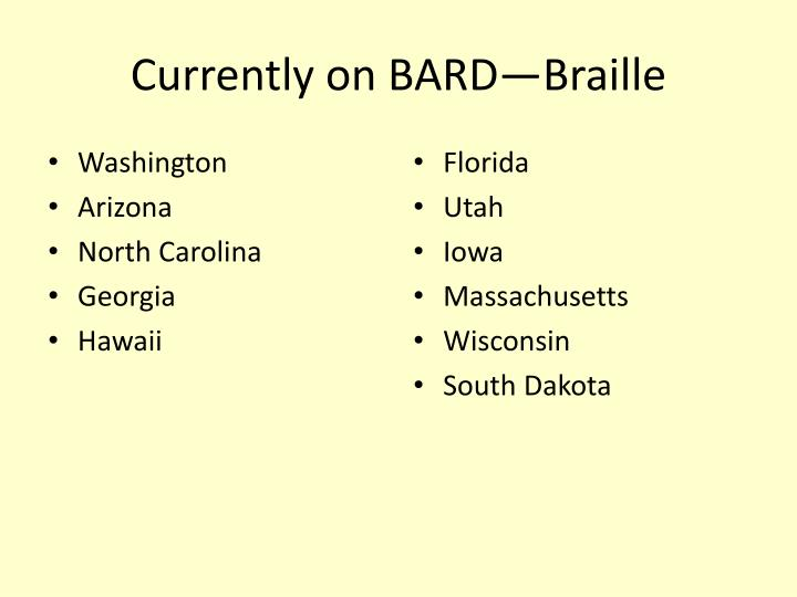 Currently on BARD—Braille
