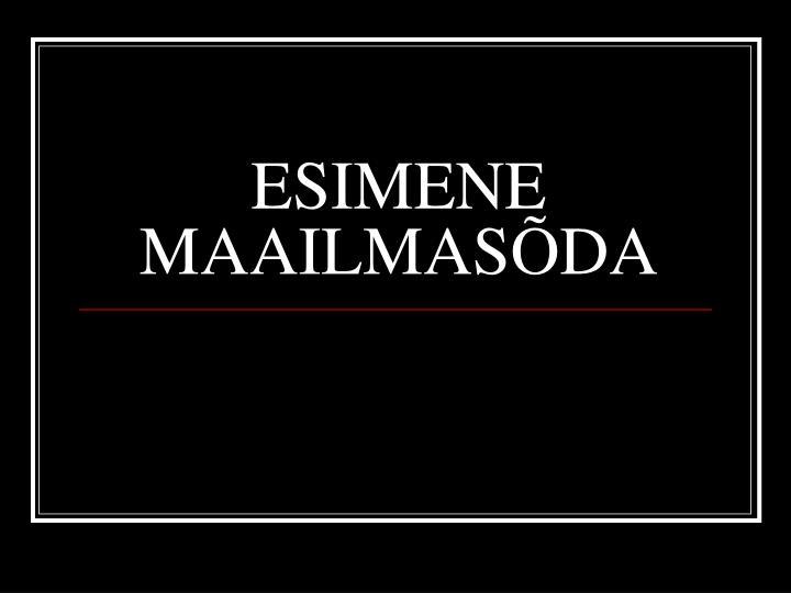 ESIMENE MAAILMASÕDA
