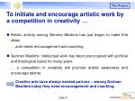 to initiate and encourage artistic work by a competition in creativity