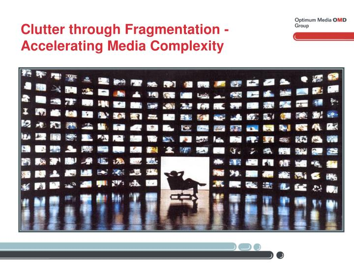 Clutter through Fragmentation - Accelerating Media Complexity