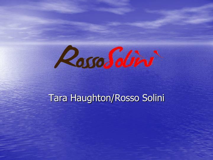tara haughton rosso solini