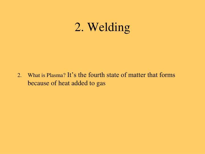 2. Welding