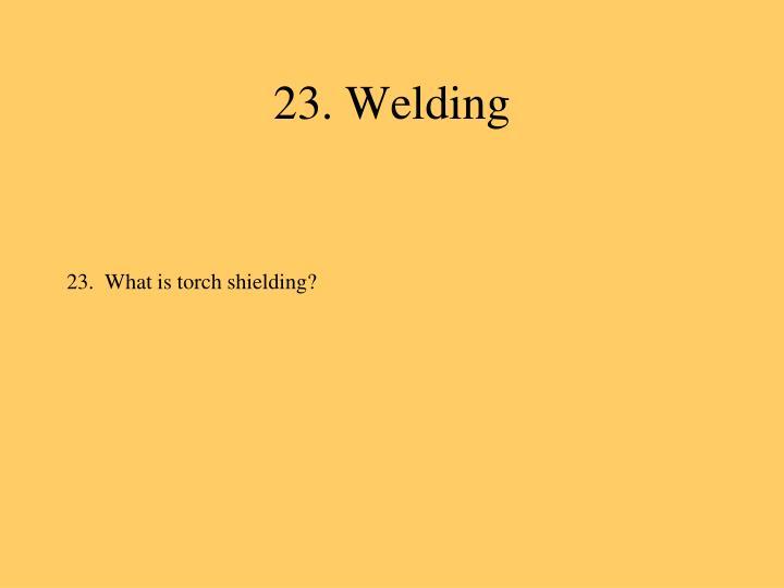 23. Welding