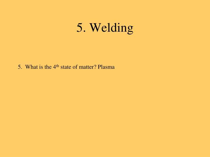 5. Welding