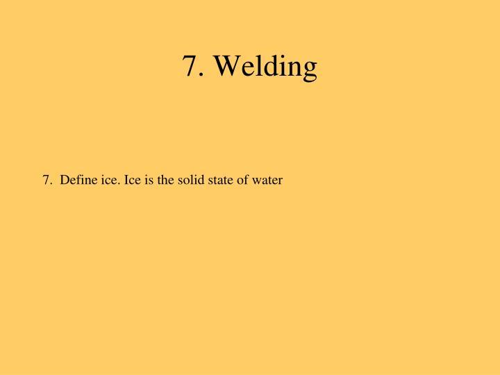 7. Welding