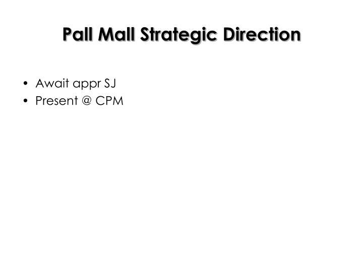 Pall Mall Strategic Direction