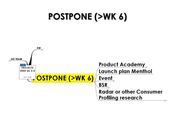 POSTPONE (>WK 6)