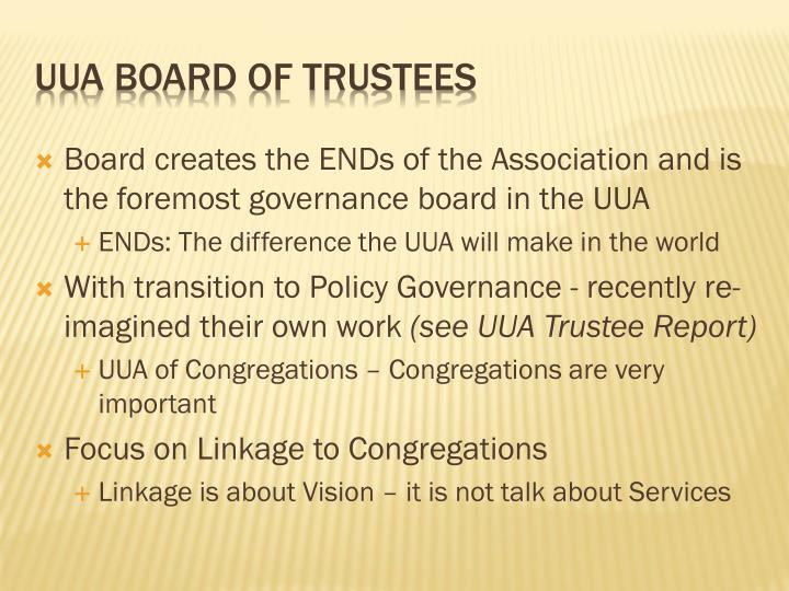 Board creates the ENDs of the Association and is the foremost governance board in the UUA