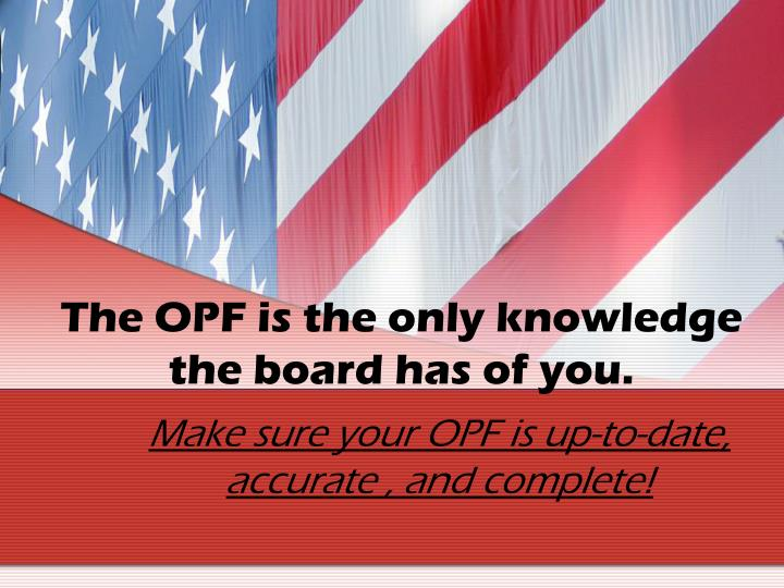 The OPF is the only knowledge the board has of you.
