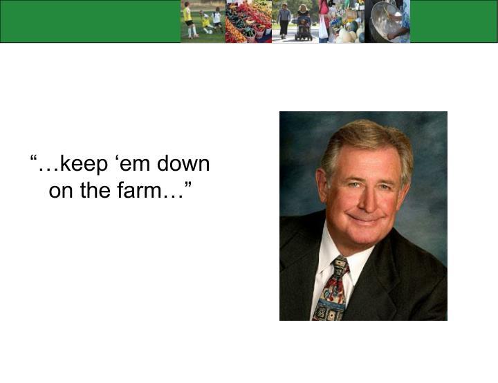 """""""…keep 'em down on the farm…"""""""