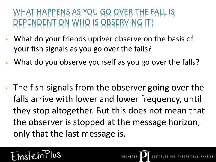 What happens as you go over the fall is dependent on who is observing it!