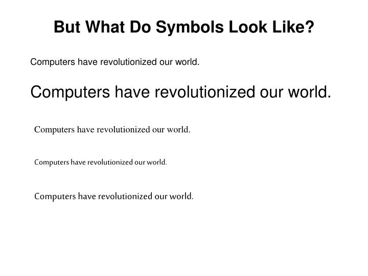 But What Do Symbols Look Like?