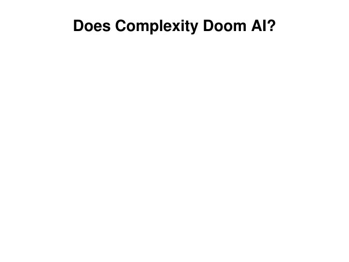 Does Complexity Doom AI?