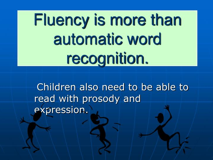 Fluency is more than automatic word recognition.