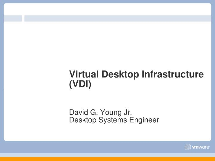 virtual desktop infrastructure vdi david g young jr desktop systems engineer