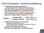 and in conclusion control and pipelining