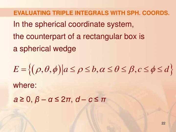 EVALUATING TRIPLE INTEGRALS WITH SPH. COORDS.