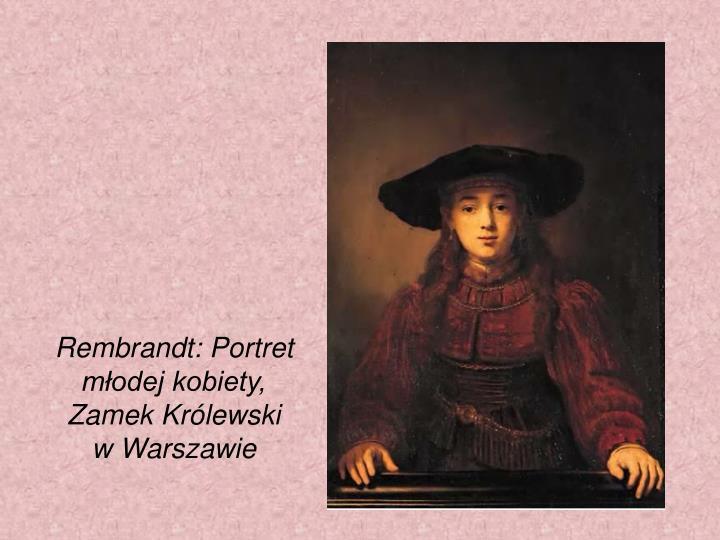 Rembrandt: Portret młodej kobiety, Zamek Królewski wWarszawie