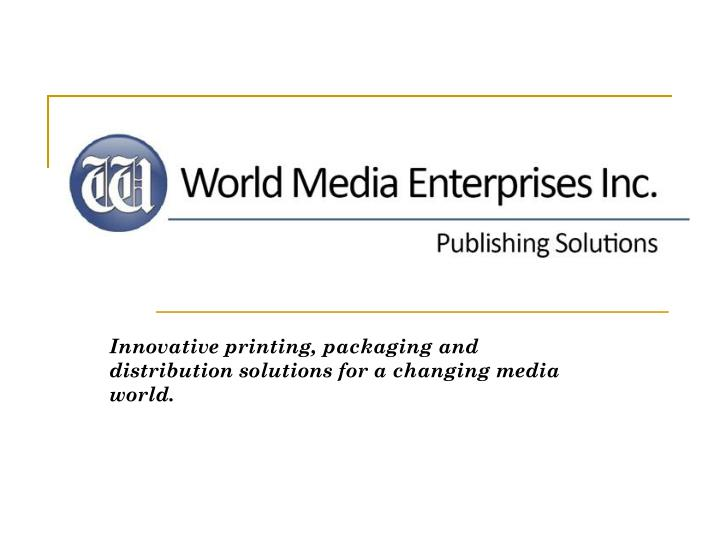 Innovative printing, packaging and distribution solutions for a changing media world.