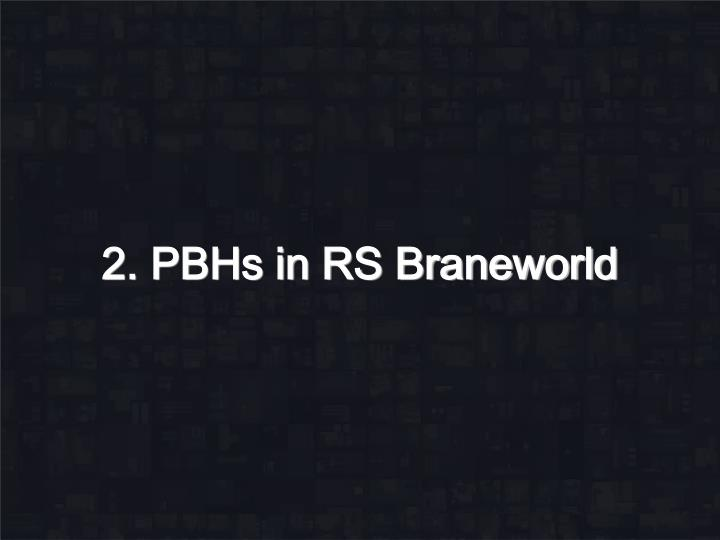 2. PBHs in RS Braneworld