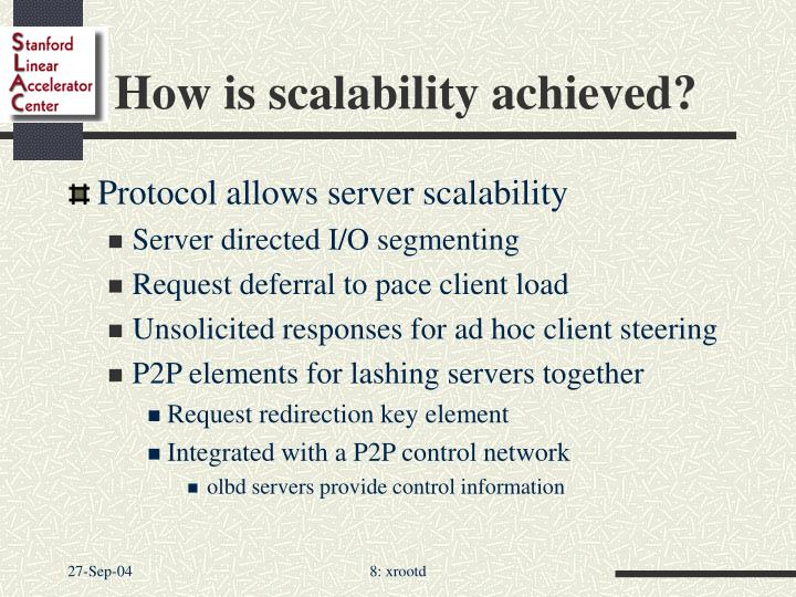 How is scalability achieved?