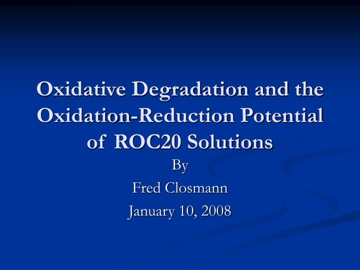oxidative degradation and the oxidation reduction potential of roc20 solutions