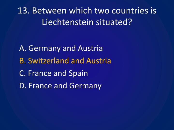 13. Between which two countries is Liechtenstein situated?