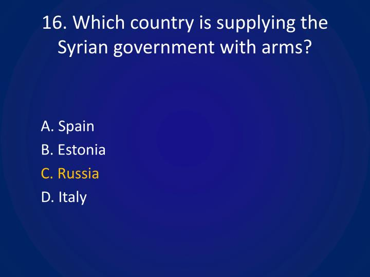 16. Which country is supplying the Syrian government with arms?