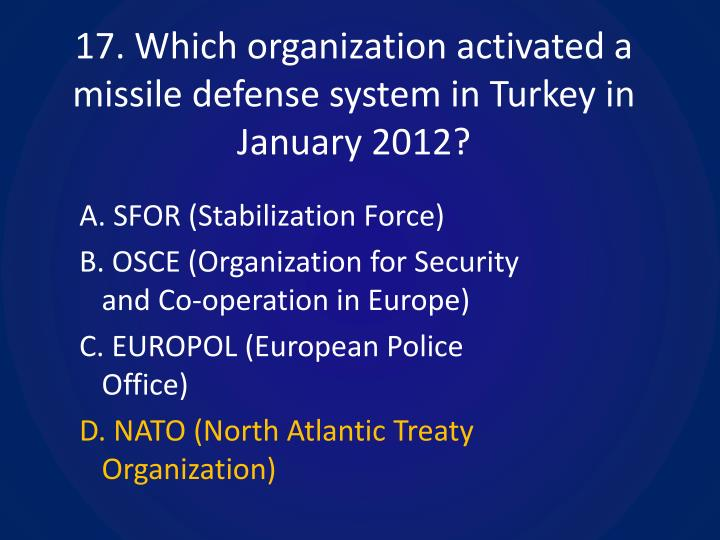 17. Which organization activated a missile defense system in Turkey in January 2012?