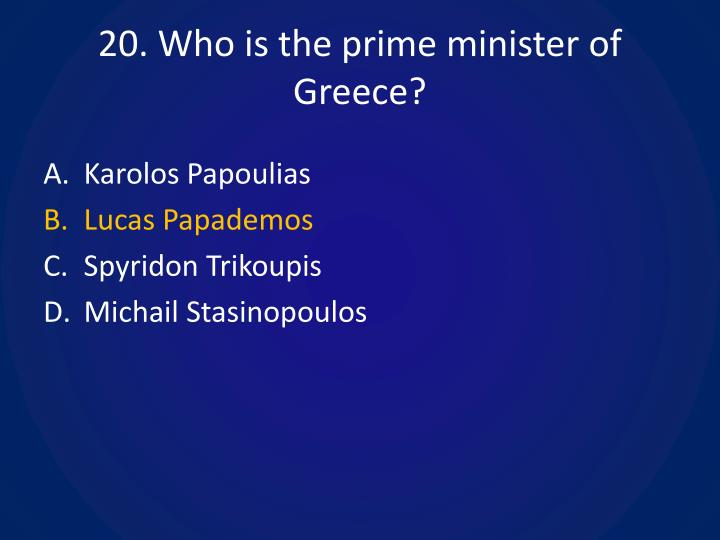 20. Who is the prime minister of Greece?
