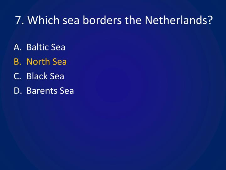 7. Which sea borders the Netherlands?