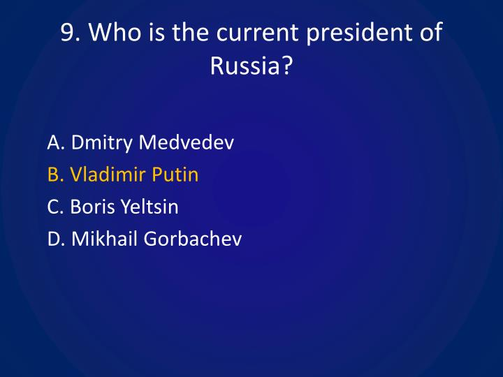 9. Who is the current president of Russia?
