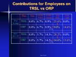 contributions for employees on trsl vs orp