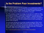 is the problem poor investments