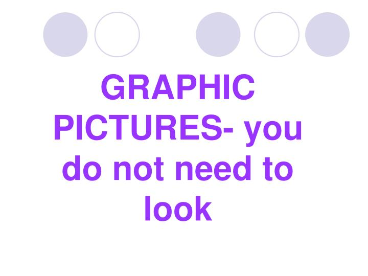 GRAPHIC PICTURES- you do not need to look