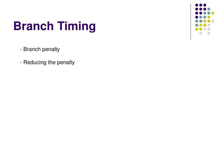 Branch Timing