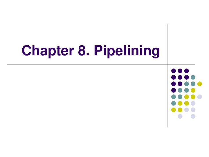 chapter 8 pipelining